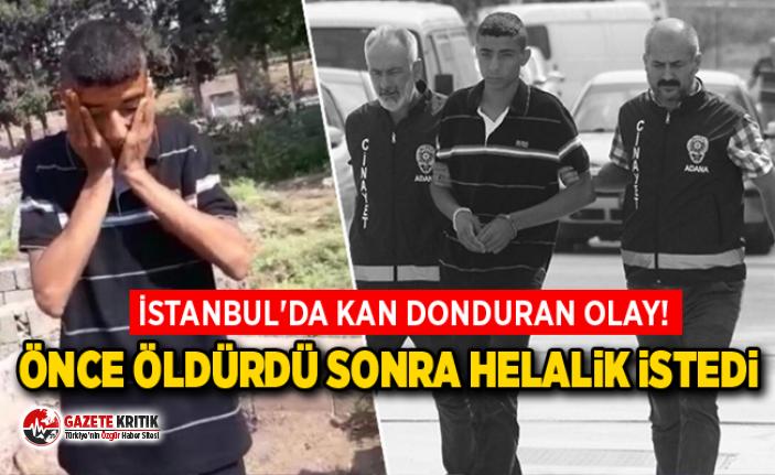İstanbul'da kan donduran olay! Helallik isteyip...