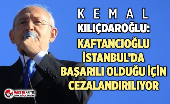 Kılıçdaroğlu: Kaftancıoğlu'na, İstanbul...
