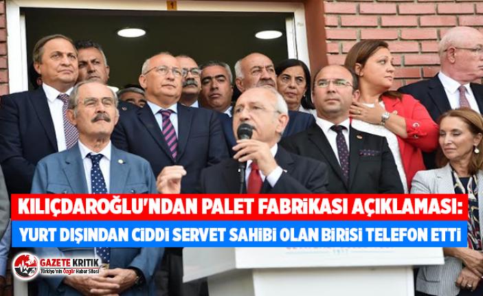 Kılıçdaroğlu'ndan palet fabrikası açıklaması:...