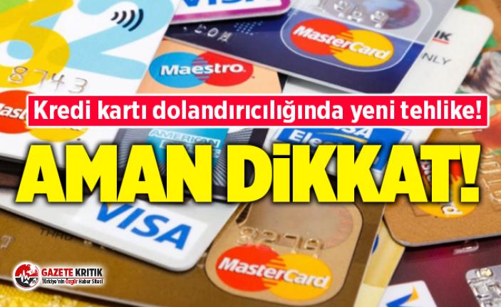 Kredi kartı dolandırıcılığında yeni tehlike!...