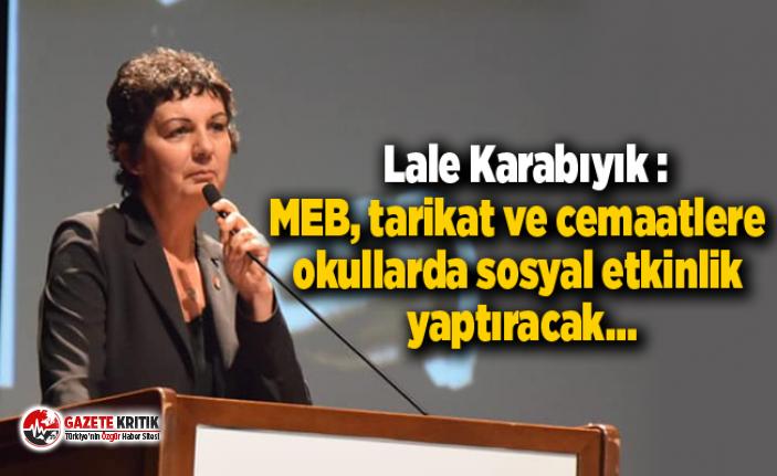 Lale Karabıyık :MEB, tarikat ve cemaatlere okullarda...