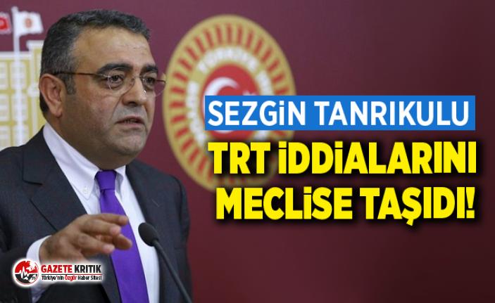 Sezgin Tanrıkulu TRT İddialarını Meclise Taşıdı!