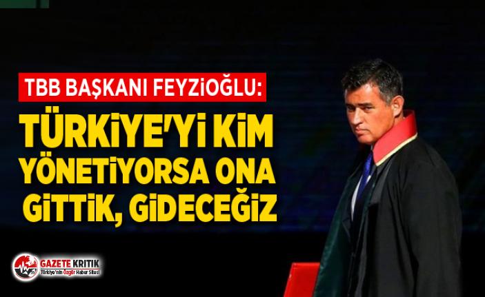 TBB Başkanı Feyzioğlu: Türkiye'yi kim yönetiyorsa...