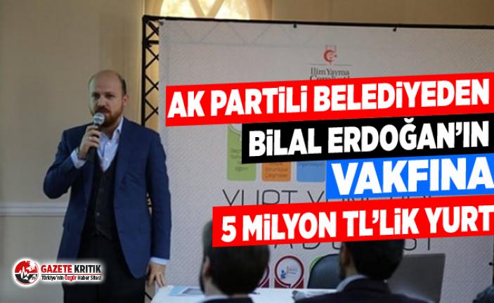 AK Partili Belediyeden Bilal Erdoğan'ın vakfına...
