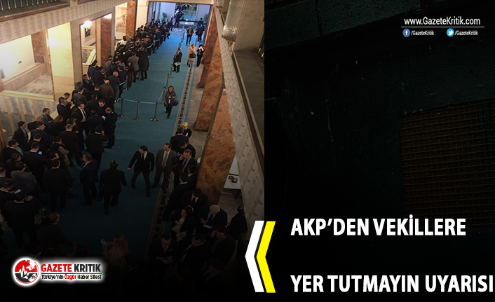 AKP'den vekillere yer tutmayın uyarısı