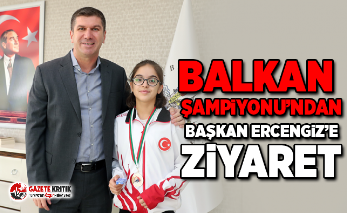 Balkan Şampiyonu'ndan Başkan Ercengiz'e ziyaret