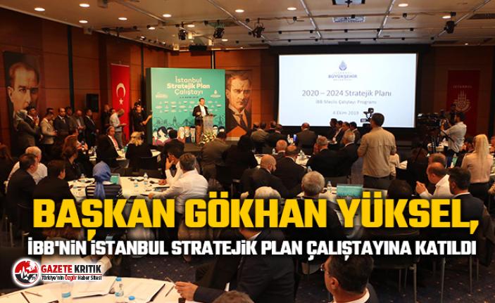 Başkan Gökhan Yüksel, İBB'nin İstanbul Stratejik...