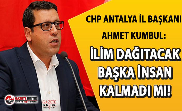 CHP İl Başkanı Kumbul'dan o isme sert tepki:İlim dağıtacak başka insan kalmadı mı!