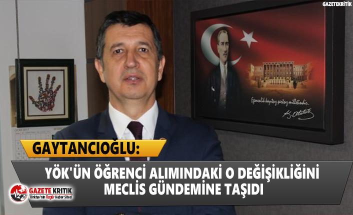 CHP'li Gaytancıoğlu'ndan YÖK'ün öğrenci alımındaki o değişikliğini Meclis gündemine taşıdı