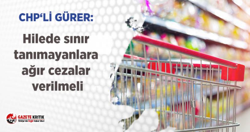 CHP'li Gürer:Hilede sınır tanımayanlara ağır cezalar verilmeli