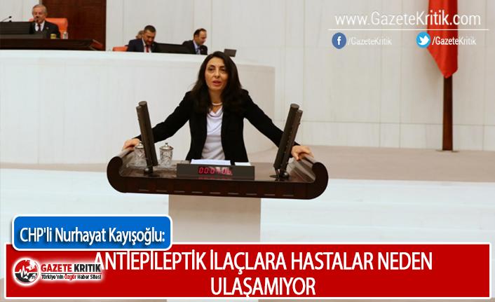 CHP'li Kayışoğlu: Antiepileptik İlaçlara Hastalar Neden Ulaşamıyor?