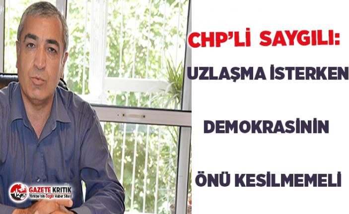 """CHP'li Saygılı'dan kritik mesaj:""""Uzlaşı..."""