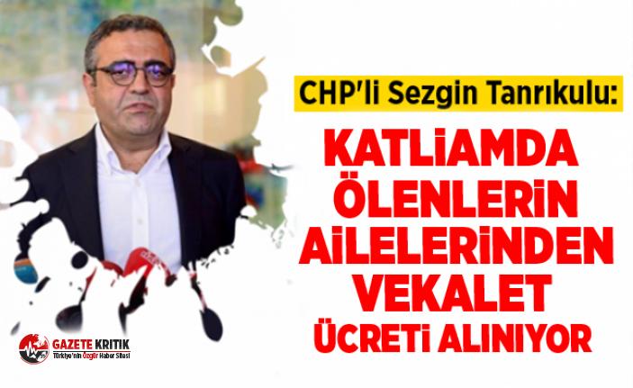CHP'li Tanrıkulu: Katliamda ölenlerin ailelerinden...