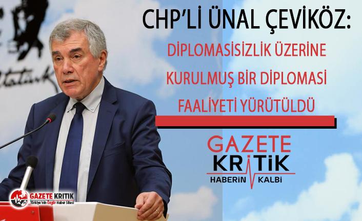 CHP'li Ünal Çeviköz:Diplomasisizlik üzerine kurulmuş bir diplomasi faaliyeti yürütüldü