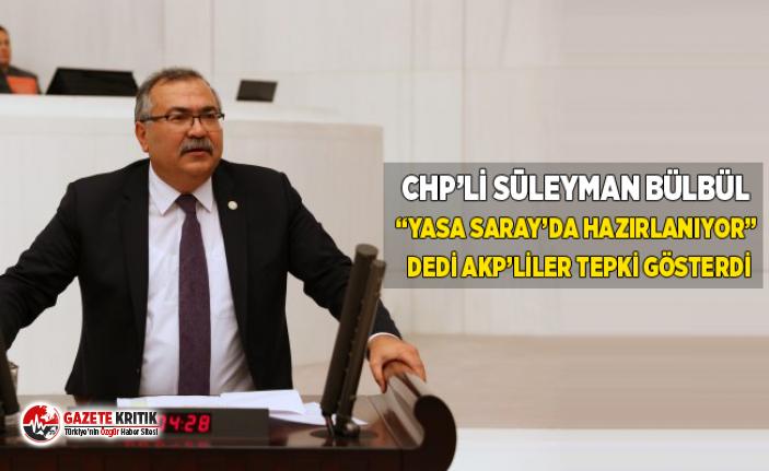 "CHP'Lİ BÜLBÜL ""YASA SARAY'DA HAZIRLANIYOR""..."
