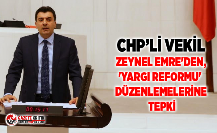 CHP'Lİ VEKİL ZEYNEL EMRE'DEN, 'YARGI...