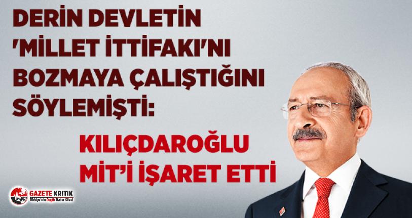 Derin devletin 'Millet İttifakı'nı bozmaya çalıştığını söylemişti: Kılıçdaroğlu MİT'i işaret etti
