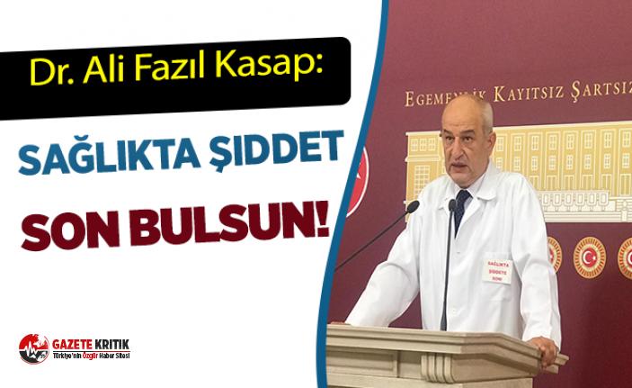 Doktor Ali Fazıl Kasap: Sağlıkta Şiddet Son Bulsun!