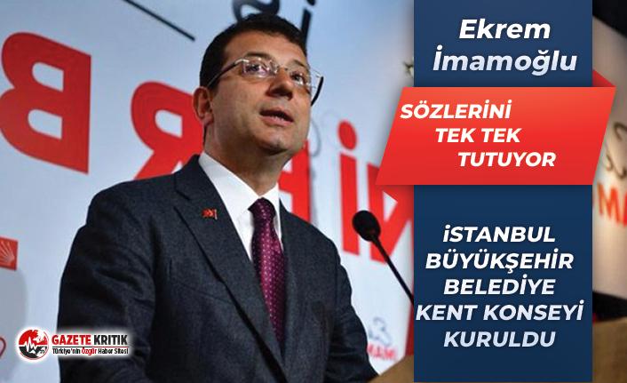 İmamoğlu sözlerini tek tek tutuyor;İstanbul Kent Konseyi kuruldu