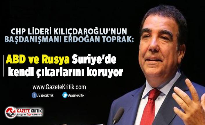 İstanbul Milletvekili Erdoğan Toprak:ABD ve Rusya Suriye'de kendi çıkarlarını koruyor