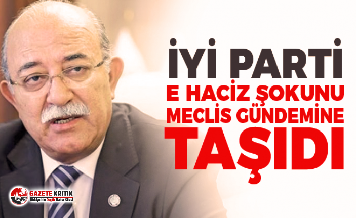 İYİ PARTİ E HACİZ ŞOKUNU MECLİS GÜNDEMİNE...