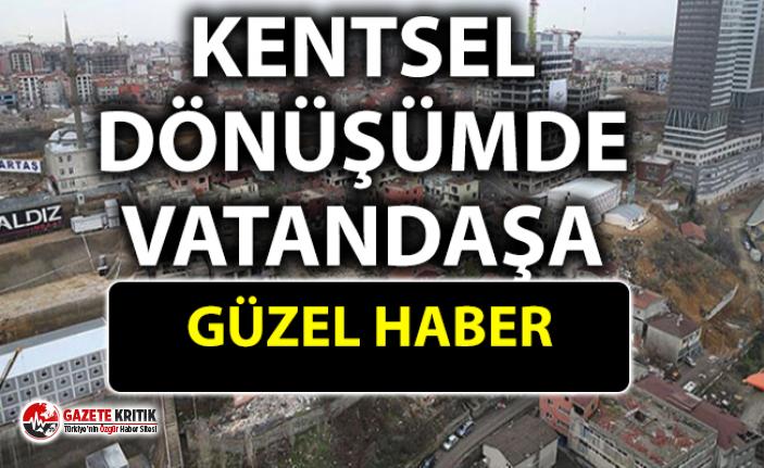 Kentsel dönüşümde vatandaş için iyi haber!