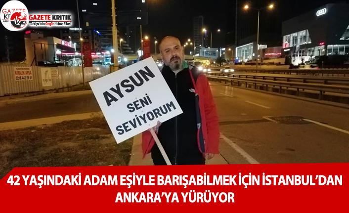 42 Yaşındaki Adam Eşiyle Barışabilmek İçin İstanbul'dan Ankara'ya Yürüyor