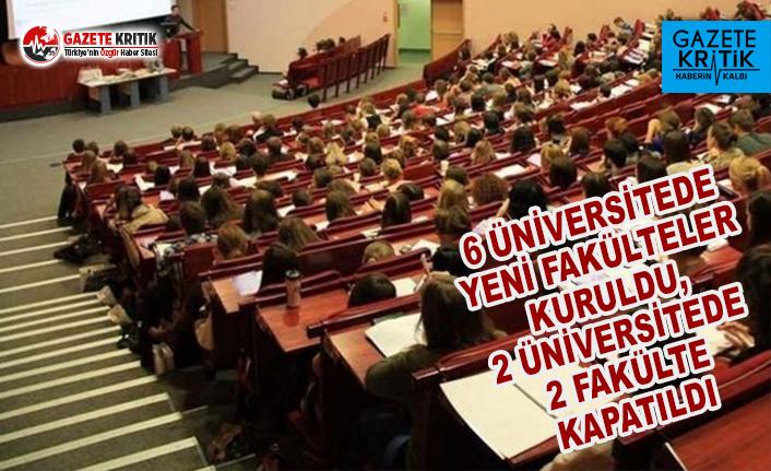 6 Üniversitede Yeni Fakülteler Kuruldu, 2 Üniversitede 2 Fakülte Kapatıldı