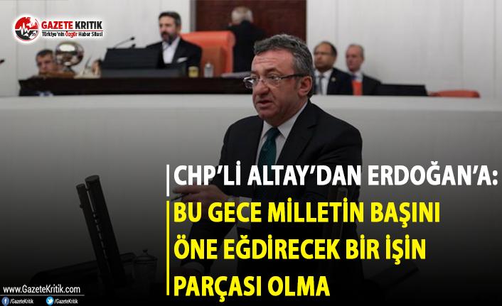 Altay'dan Erdoğan'a: Bu Gece Milletin Başını...