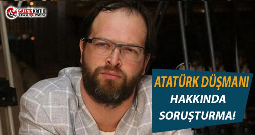 Atatürk Düşmanı Fatih Tezcan Hakkında Soruşturma Başlatıldı