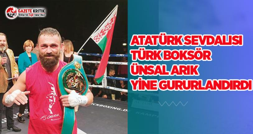 Atatürk Sevdalısı Türk Boksör Ünsal Arık Yine...