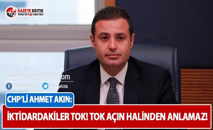 CHP'li Akın: İktidardakiler Tok! Tok, Açın...