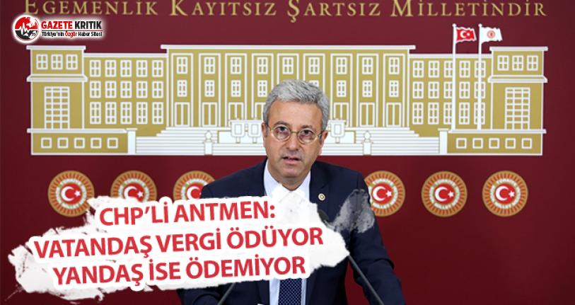 CHP'li Antmen: Vatandaş Vergi Ödüyor, Yandaş...