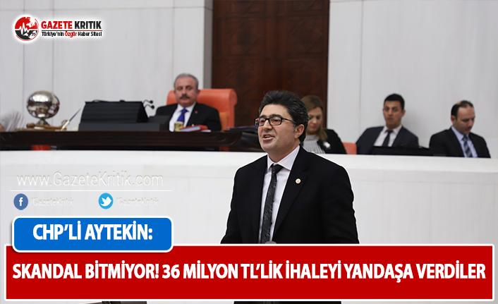 CHP'li Aytekin: Skandal Bitmiyor: 36 Milyon TL'lik İhaleyi Yandaşa Verdiler