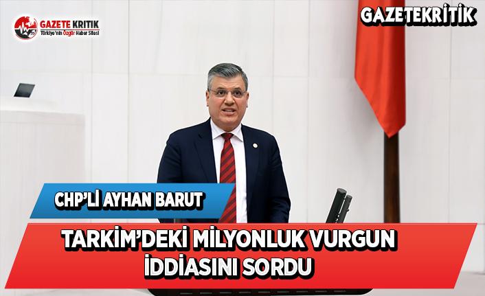 CHP'li Barut, TARKİM'deki Milyonluk Vurgun...