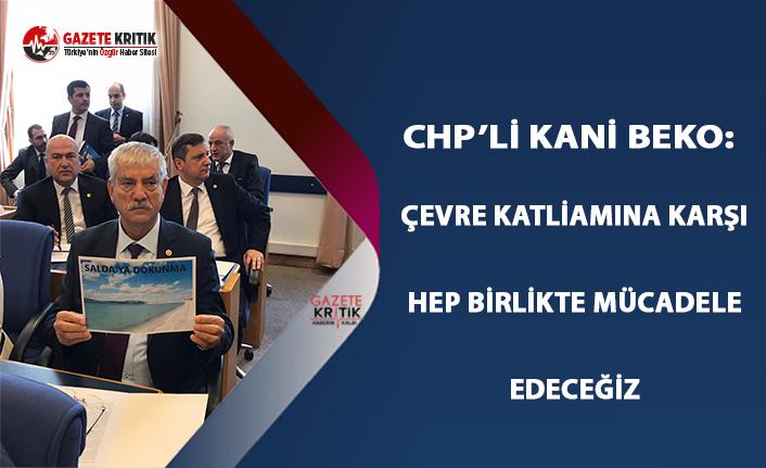 CHP'li Beko: Çevre Katliamına Karşı Hep Birlikte...