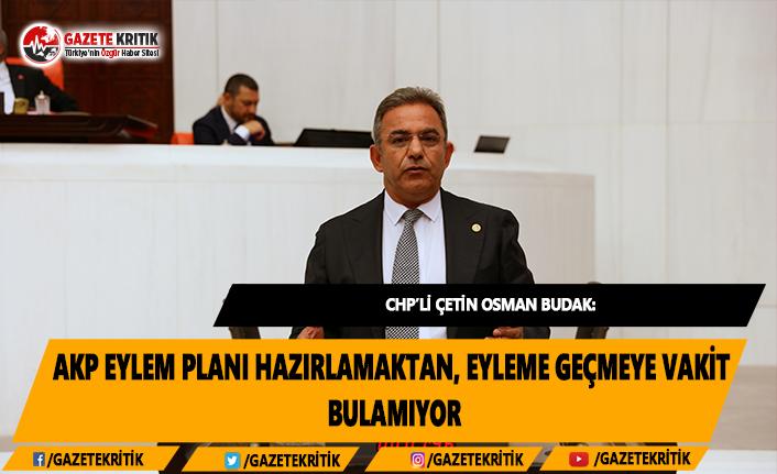 CHP'li Budak: AKP Eylem Planı Hazırlamaktan,...