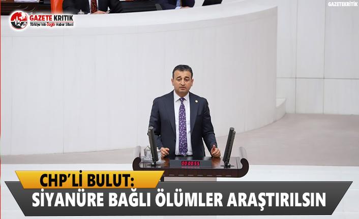 CHP'li Bulut: Siyanüre Bağlı Ölümleri Meclis...
