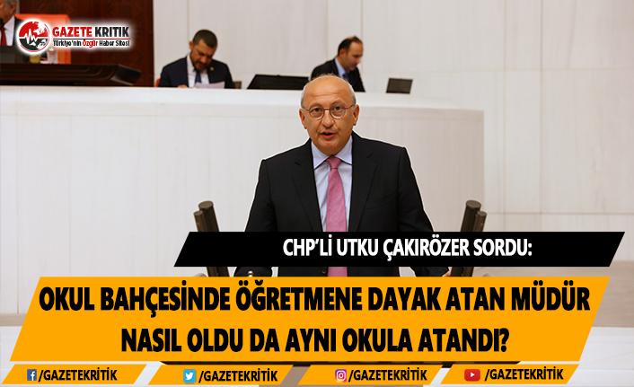 CHP'li Çakırözer: Dayakçı Müdür Nasıl...