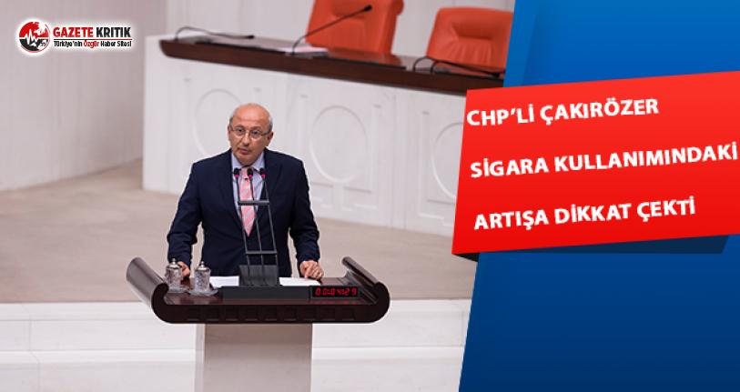 CHP'li Çakırözer Sigara Kullanımındaki Artışa Dikkat Çekti