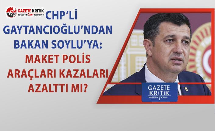 CHP'li Gaytancıoğlu'ndan Soylu'ya:...