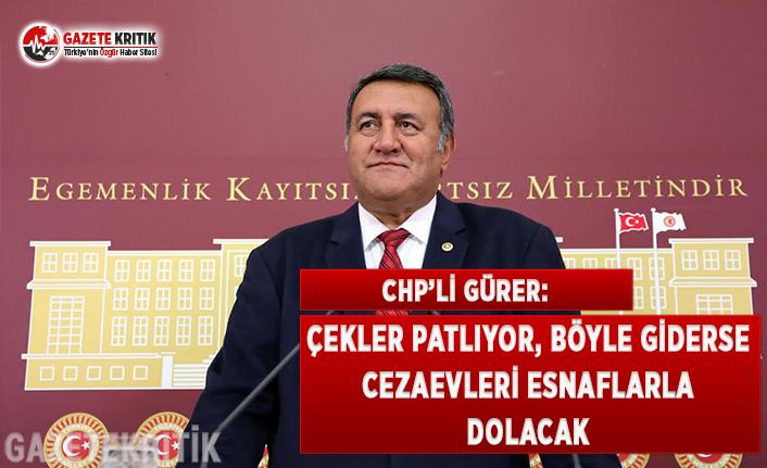 CHP'li Gürer: Çekler Patlıyor, Böyle Giderse Cezaevleri Esnaflarla Dolacak