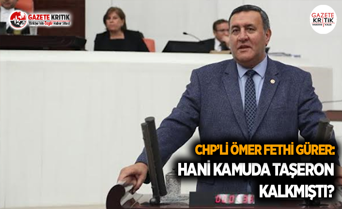 CHP'li Gürer: Hani Kamuda Taşeron Kalkmıştı?