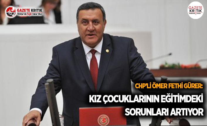 CHP'li Gürer: Kız Çocuklarının Eğitimde Sorunları Artıyor