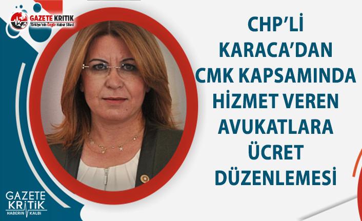 CHP'li Karaca'dan CMK Kapsamında Hizmet Veren Avukatlara Ücret Düzenlemesi Teklifi
