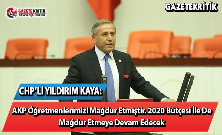 CHP'li Kaya: AKP Öğretmenlerimizi 2020 Bütçesi İle De Mağrur Etmeye Devam Edecek
