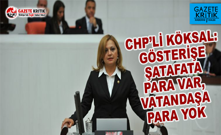 CHP'li Köksal: Gösterişe Şatafata Para Var, Vatandaşa Para Yok