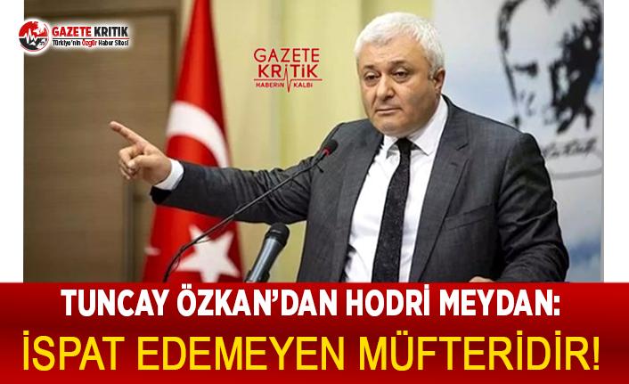 CHP'li Özkan'dan hodri meydan:İspat edemeyen...