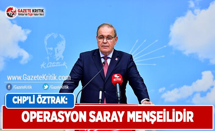 CHP'li Öztrak: Operasyon Saray Menşeilidir