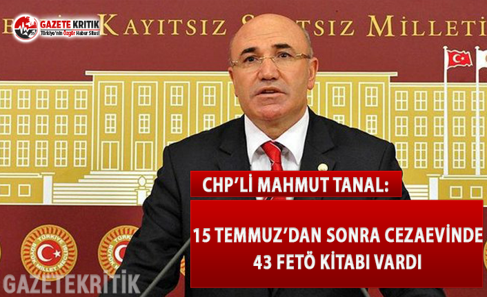 CHP'li Tanal: 15 Temmuz'dan Sonra Cezaevinde 43 FETÖ Kitabı Vardı